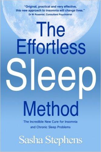 The Effortless sleep method, the incredible new cure for insomnia and chronic sleep problems, Sasha Stephens