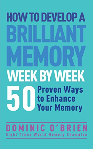 how to develop a brilliant memory week by week 50 proven ways to enhance your memory dominic o' brien
