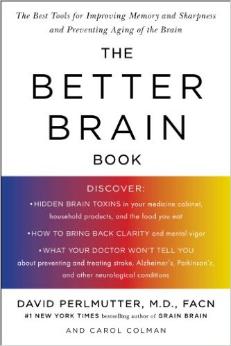 The best tools for improving memory and sharpness and preventing aging of the brain, the better brain book, by david perlmutter, md
