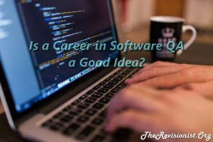 Is a Career in Software Quality Assurance a Good Idea? Why or why not?