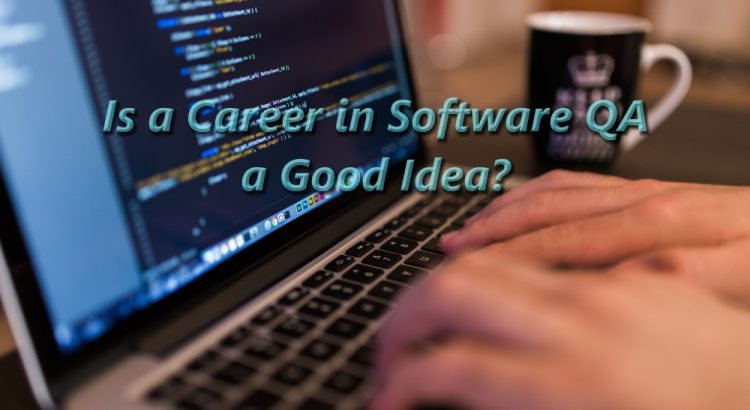 laptop and typing hands with title Is a Career in Software QA a Good Idea
